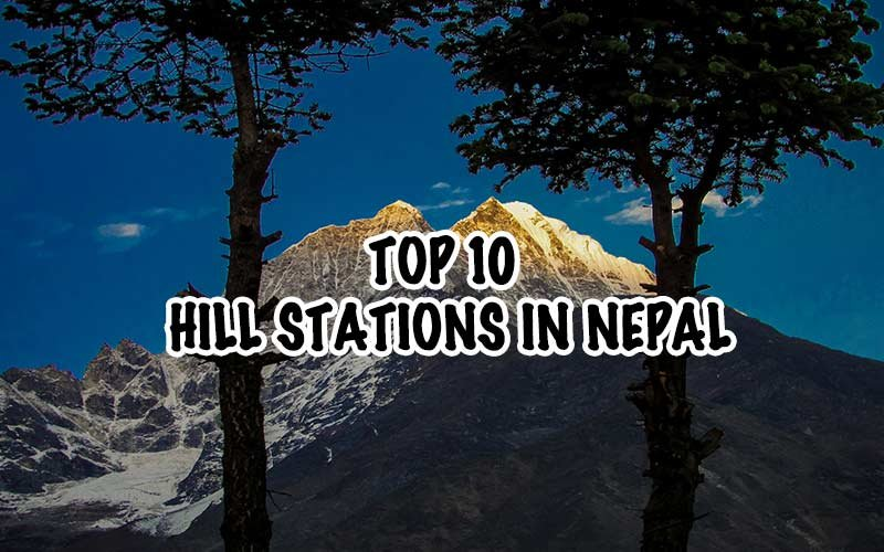 Top 10 Hill Stations in Nepal